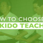 HOW TO CHOOSE AN AIKIDO TEACHER