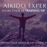 21 Aikido Experts Share Their #1 Training Tip
