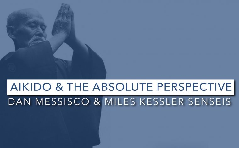 "Dan Messisco & Miles Kessler | ""Aikido & The Absolute Perspective"""