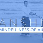 The Mindfulness Of Aikido